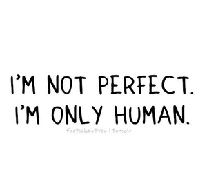 im only human, im not perfect, and nobodyperfect image