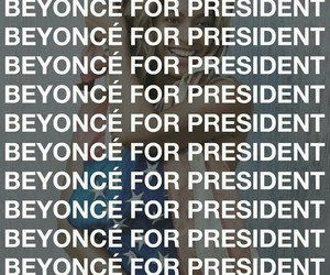 beyonce knowles, president, and queen bey image