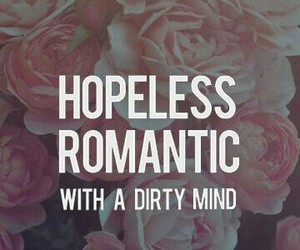romantic, hopeless, and dirty image