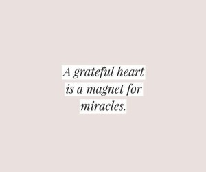 miracles, quotes, and grateful heart image