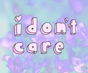 i don't care and wallpaper image