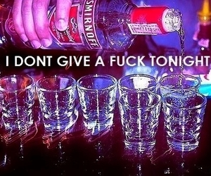 drinks, tonight, and i don't give a fuck image