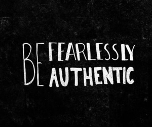 authentic, fearless, and quotes image