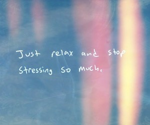 relax, quote, and stress image