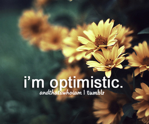 optimistic, quotes, and andthatswhoiam image