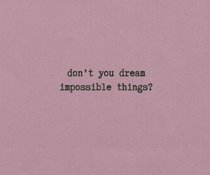 Dream, quotes, and impossible image