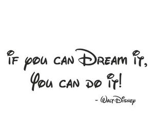 if you can dream it and you ca do it! image