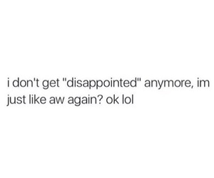 quotes, disappointed, and lol image