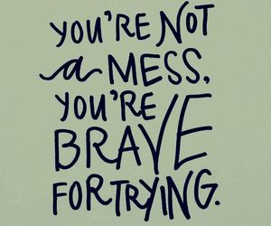quotes, brave, and mess image