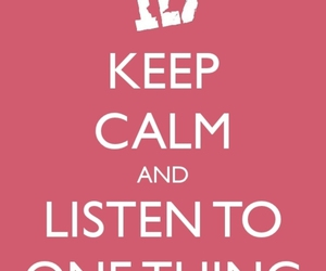 keep calm, one thing, and 1d image