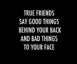 friend, true, and bad things image