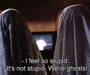 feel, ghosts, and stupid image