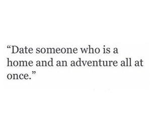 date, home sweet home, and adventure is out there image