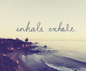 inhale, exhale, and quotes image