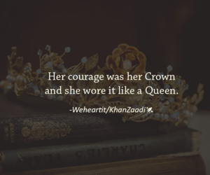 courage, crown, and her image