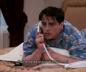 Joey, pizza, and quote image