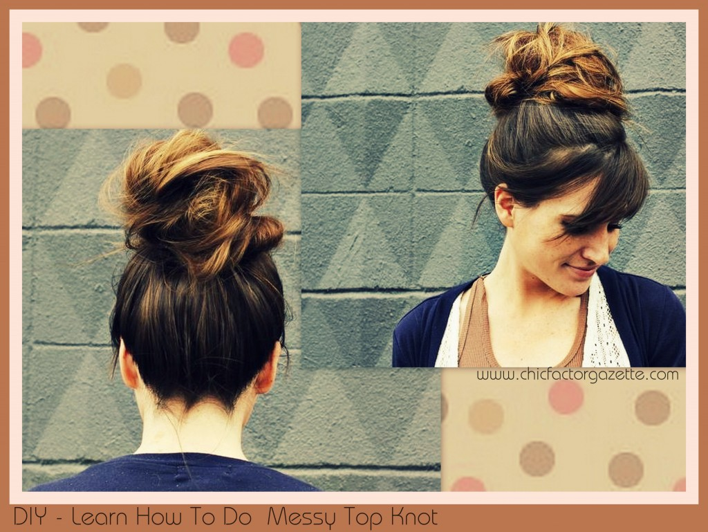 Diy Messy Bun How To Make A Top Knot How To Make A Messy Bun
