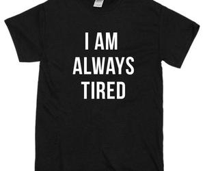 i am always tired t-shirt image