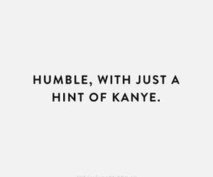 humble, kanye, and quotes image
