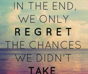 chances, quote, and regret image
