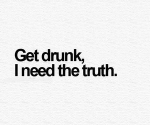 drunk, truth, and quotes image