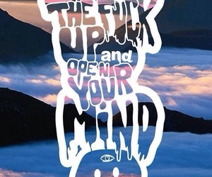 mind, shut up, and open your mind image