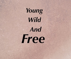wild, young, and and free image