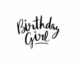 birthday girl, tumblr, and quote image