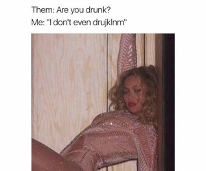 funny, beyoncé, and drunk image
