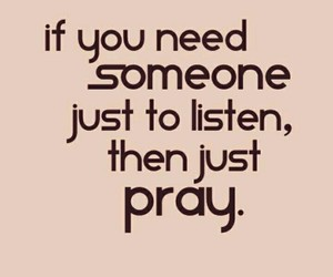 listen, pray, and someone need image