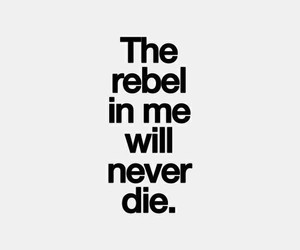 rebel, quotes, and die image
