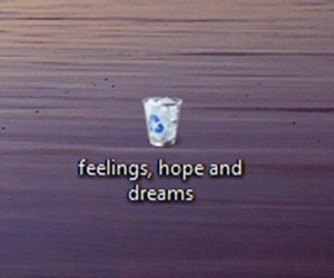 Dream, hope, and feelings image