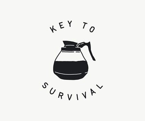 coffee, survival, and quotes image