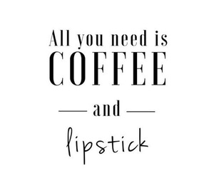 coffee, lipstick, and quotes image