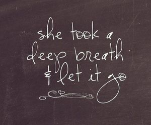 quotes, breath, and let it go image