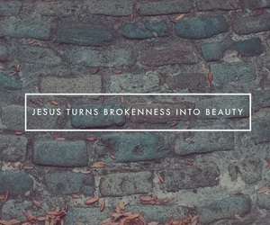 beauty, broken, and jesus image