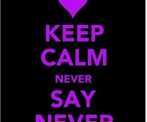keep calm, never say never, and justin bieber image