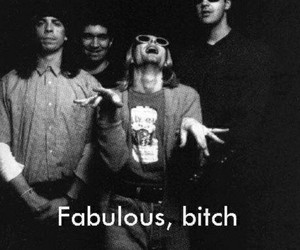 nirvana, fabulous, and bitch image