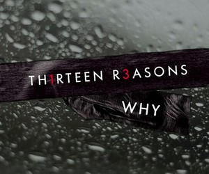 thirteen reasons why and 13 reasons why image
