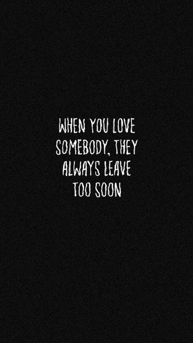 When You Love Somebody They Always Leave Too Soon