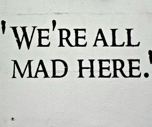 mad, crazy, and quotes image
