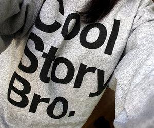 cool story bro, bro, and cool image