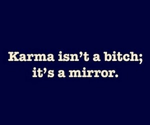 karma, bitch, and mirror image
