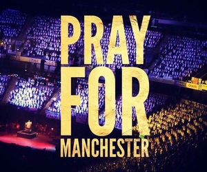 manchester, pray for manchester, and pray image