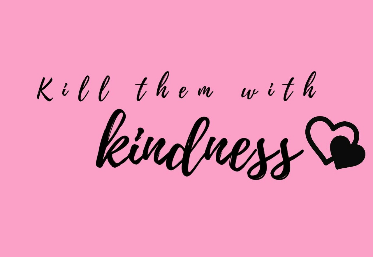Kill Them With Kindness Shared By Miriam On We Heart It
