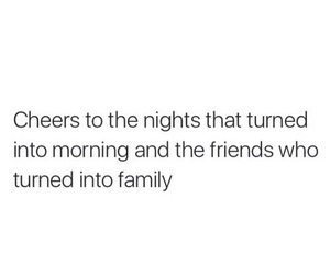 cheers, nights into mornings, and friends into family image