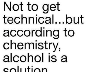 alcohol, quotes, and chemistry image