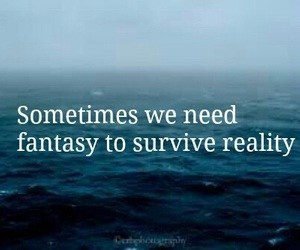 fantasy, reality, and quote image
