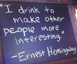 drink, quote, and ernest hemingway image