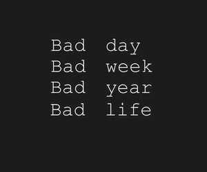 bad, life, and week image